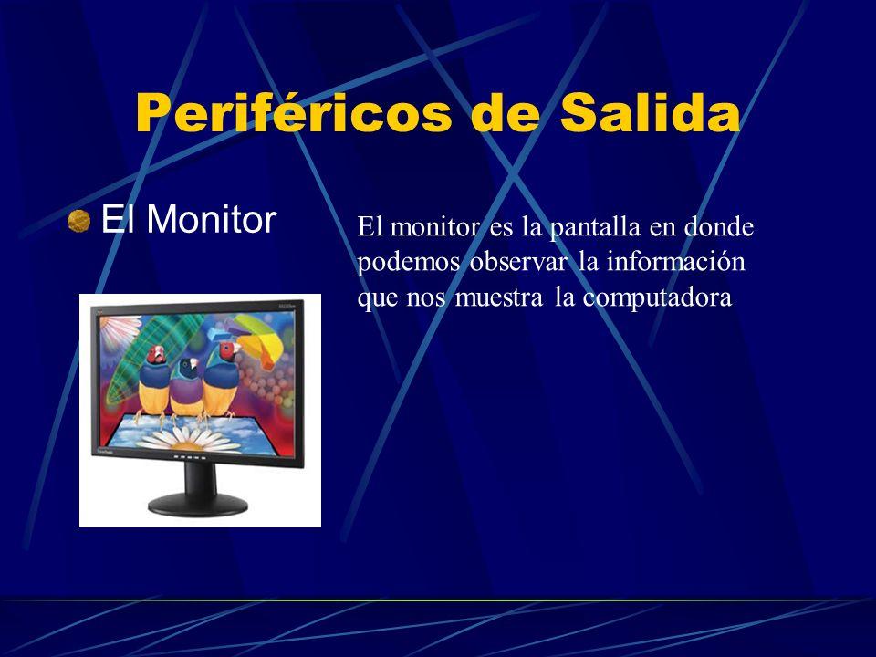 Periféricos de Salida El Monitor El monitor es la pantalla en donde podemos observar la información que nos muestra la computadora