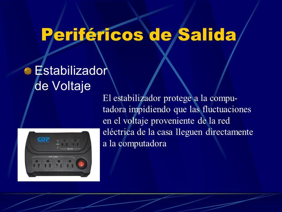 Periféricos de Salida Estabilizador de Voltaje El estabilizador protege a la compu- tadora impidiendo que las fluctuaciones en el voltaje proveniente