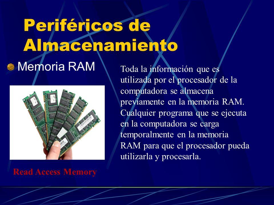 Periféricos de Almacenamiento Memoria RAM Toda la información que es utilizada por el procesador de la computadora se almacena previamente en la memor