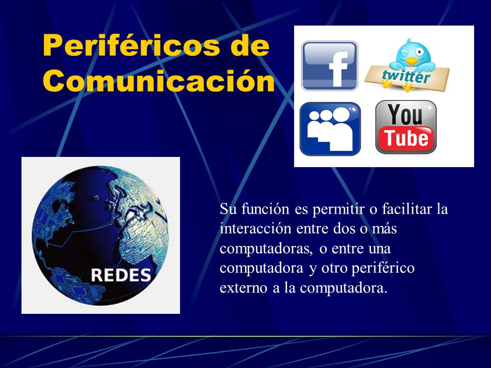 Periféricos de Comunicación Su función es permitir o facilitar la interacción entre dos o más computadoras, o entre una computadora y otro periférico