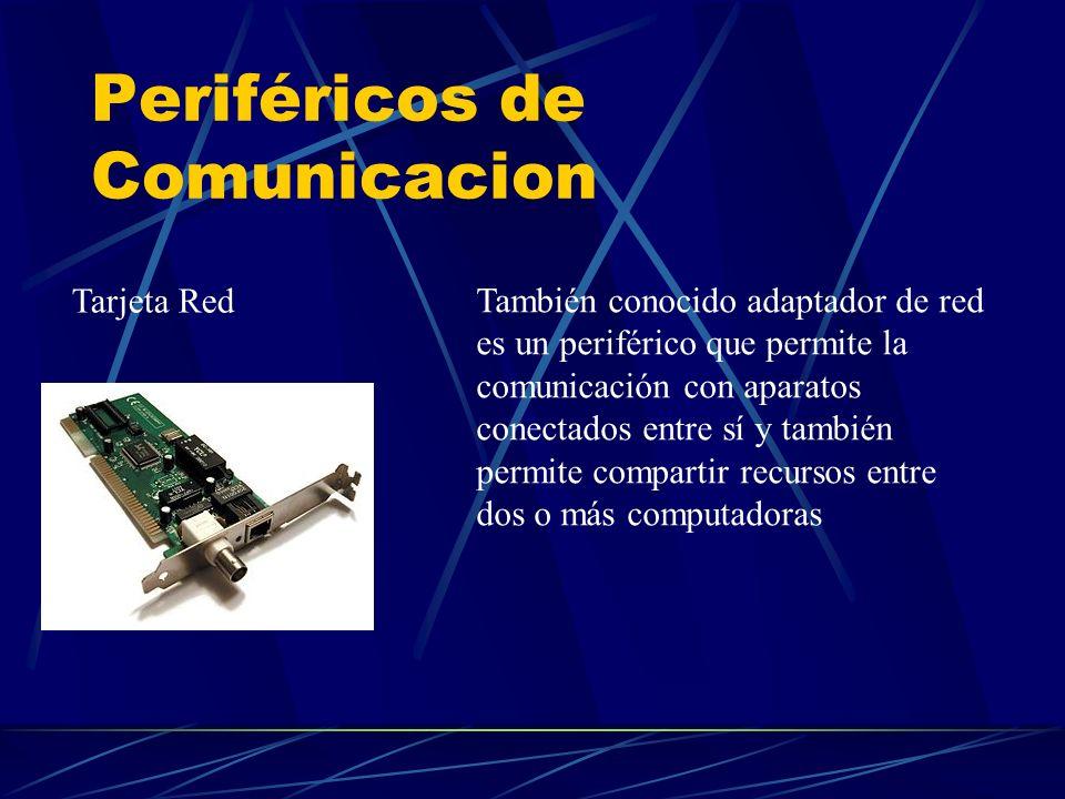 Periféricos de Comunicacion También conocido adaptador de red es un periférico que permite la comunicación con aparatos conectados entre sí y también