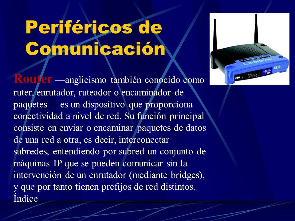 Periféricos de Comunicación Router anglicismo también conocido como ruter, enrutador, ruteador o encaminador de paquetes es un dispositivo que proporc