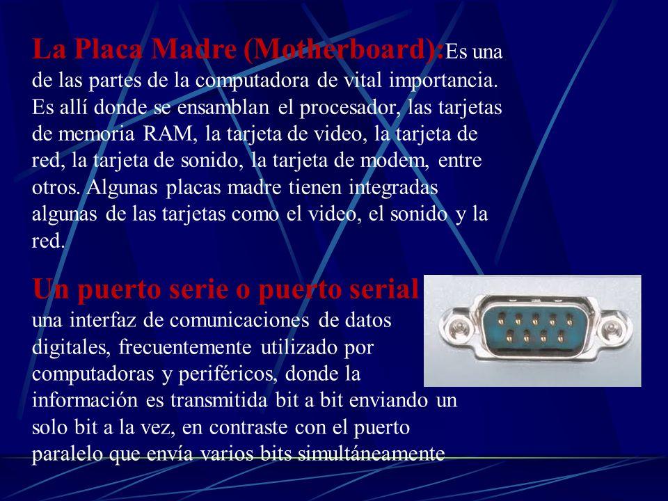 La Placa Madre (Motherboard): Es una de las partes de la computadora de vital importancia. Es allí donde se ensamblan el procesador, las tarjetas de m