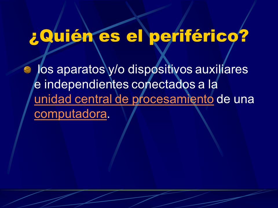 ¿Quién es el periférico? los aparatos y/o dispositivos auxiliares e independientes conectados a la unidad central de procesamiento de una computadora.