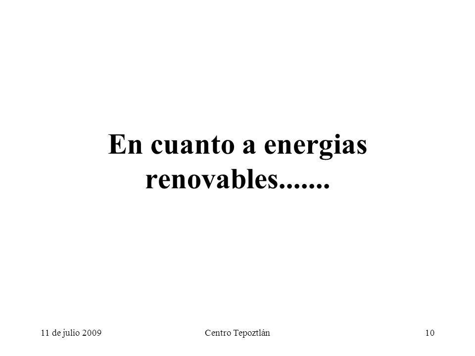 11 de julio 2009Centro Tepoztlán10 En cuanto a energias renovables.......