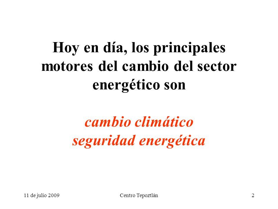 Centro Tepoztlán2 Hoy en día, los principales motores del cambio del sector energético son cambio climático seguridad energética