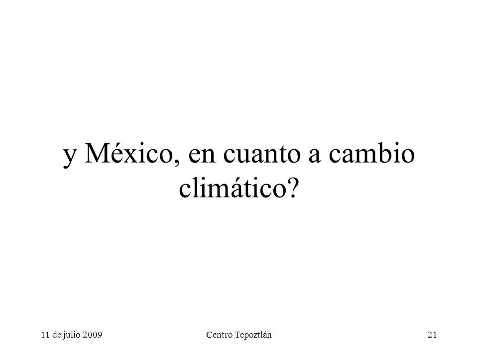 11 de julio 2009Centro Tepoztlán21 y México, en cuanto a cambio climático?