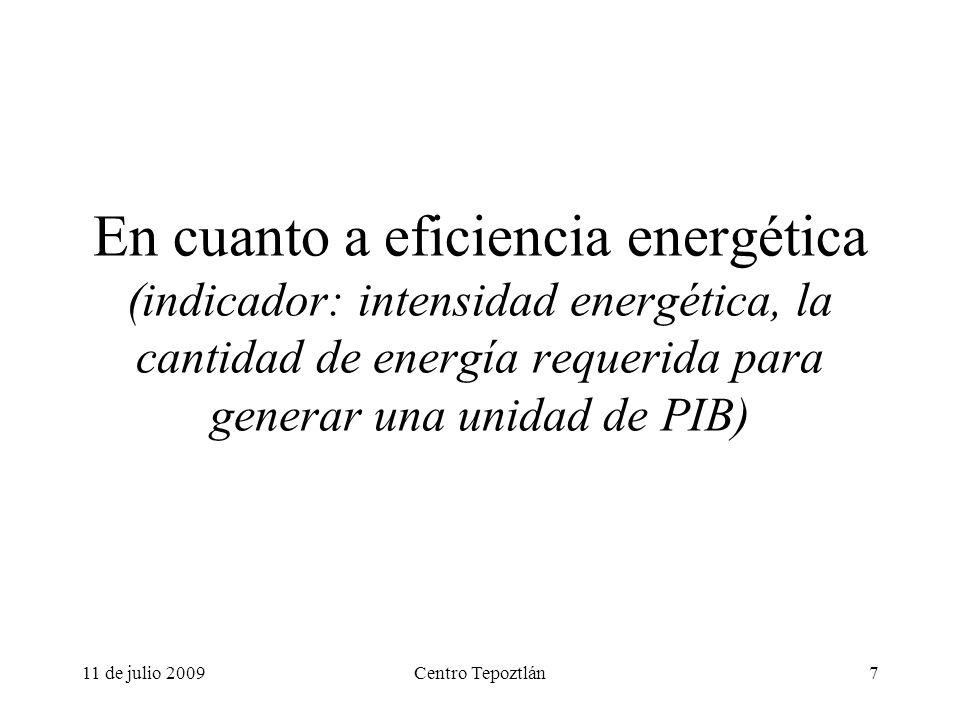 11 de julio 2009Centro Tepoztlán7 En cuanto a eficiencia energética (indicador: intensidad energética, la cantidad de energía requerida para generar una unidad de PIB)