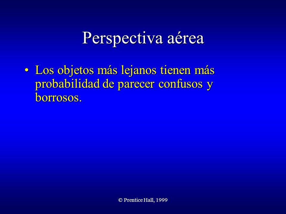 © Prentice Hall, 1999 Perspectiva aérea Los objetos más lejanos tienen más probabilidad de parecer confusos y borrosos.Los objetos más lejanos tienen
