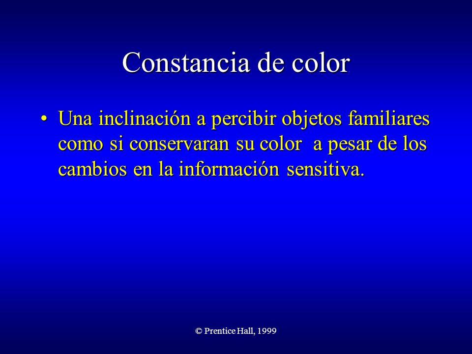 © Prentice Hall, 1999 Constancia de color Una inclinación a percibir objetos familiares como si conservaran su color a pesar de los cambios en la info