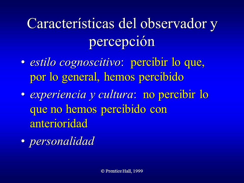 © Prentice Hall, 1999 Características del observador y percepción estilo cognoscitivo: percibir lo que, por lo general, hemos percibidoestilo cognosci