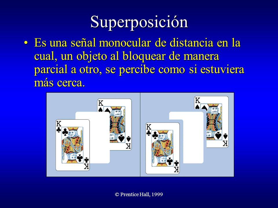 © Prentice Hall, 1999 Superposición Es una señal monocular de distancia en la cual, un objeto al bloquear de manera parcial a otro, se percibe como si