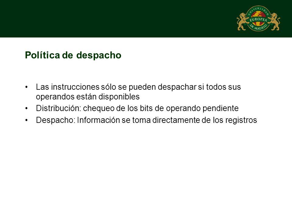 Política de despacho Las instrucciones sólo se pueden despachar si todos sus operandos están disponibles Distribución: chequeo de los bits de operando