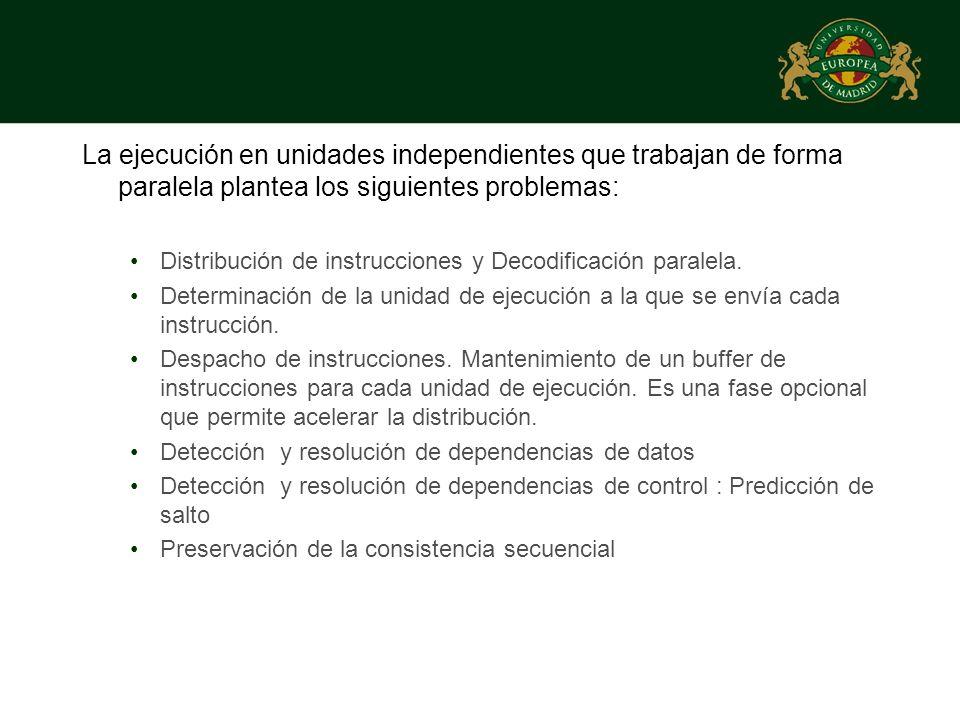 La ejecución en unidades independientes que trabajan de forma paralela plantea los siguientes problemas: Distribución de instrucciones y Decodificació