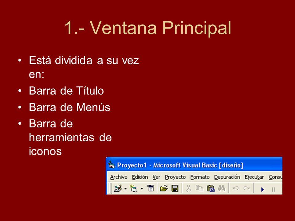 1.- Ventana Principal Está dividida a su vez en: Barra de Título Barra de Menús Barra de herramientas de iconos