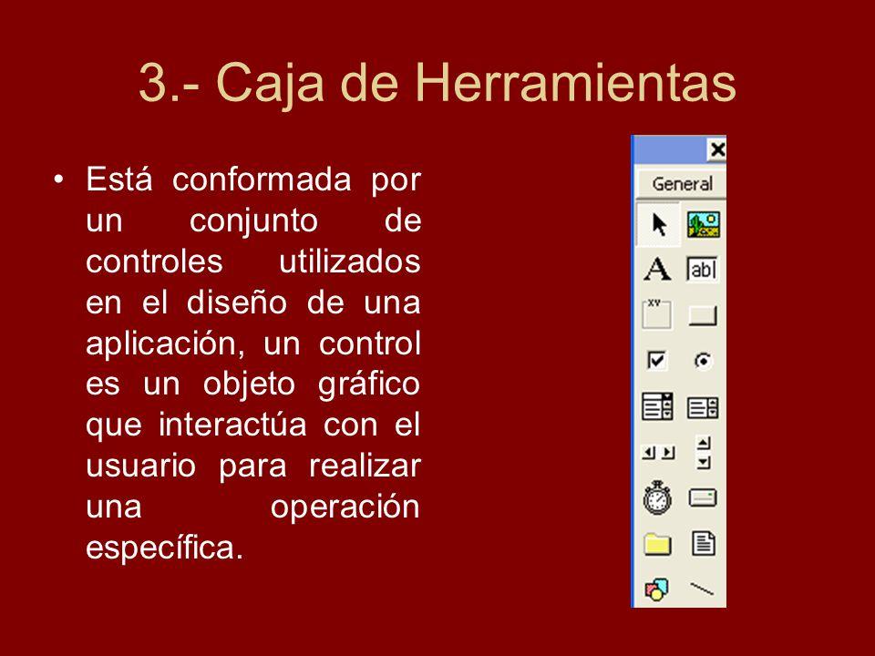 3.- Caja de Herramientas Está conformada por un conjunto de controles utilizados en el diseño de una aplicación, un control es un objeto gráfico que i