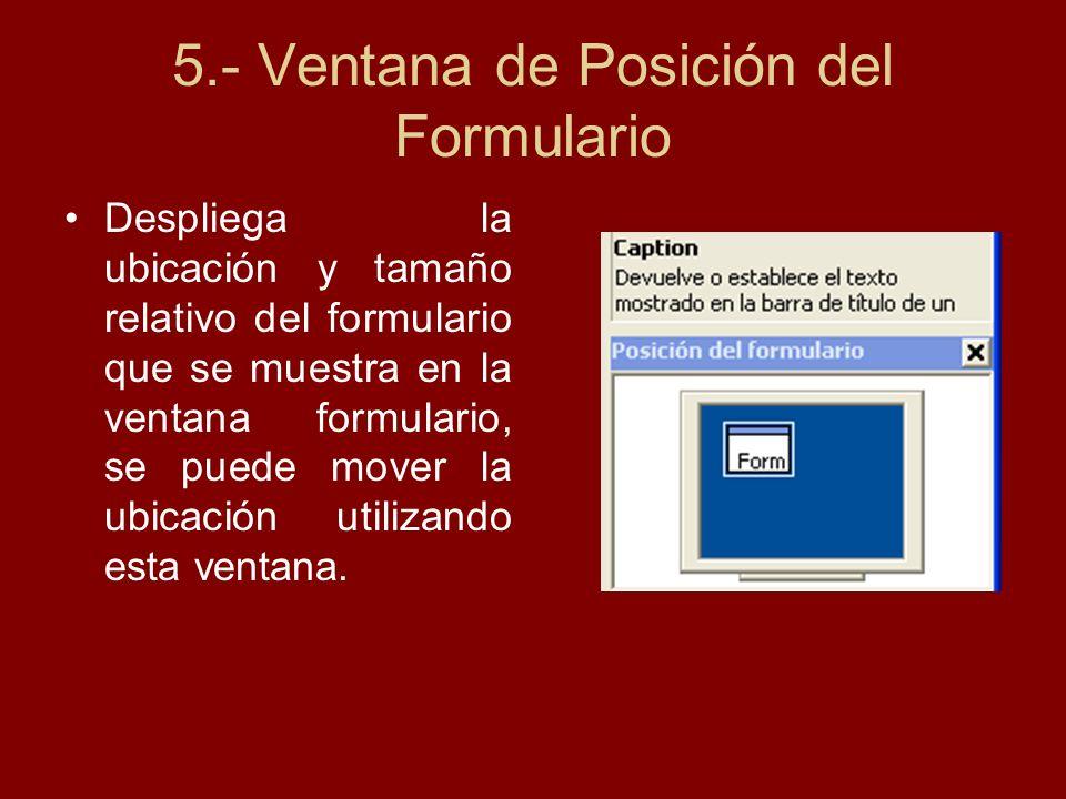 5.- Ventana de Posición del Formulario Despliega la ubicación y tamaño relativo del formulario que se muestra en la ventana formulario, se puede mover