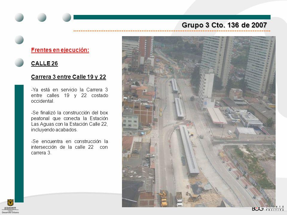 Grupo 3 Cto. 136 de 2007 Frentes en ejecución: CALLE 26 Carrera 3 entre Calle 19 y 22 -Ya está en servicio la Carrera 3 entre calles 19 y 22 costado o