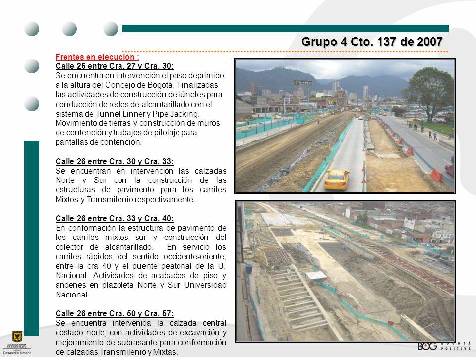 Grupo 4 Cto. 137 de 2007 Frentes en ejecución : Calle 26 entre Cra. 27 y Cra. 30: Se encuentra en intervención el paso deprimido a la altura del Conce
