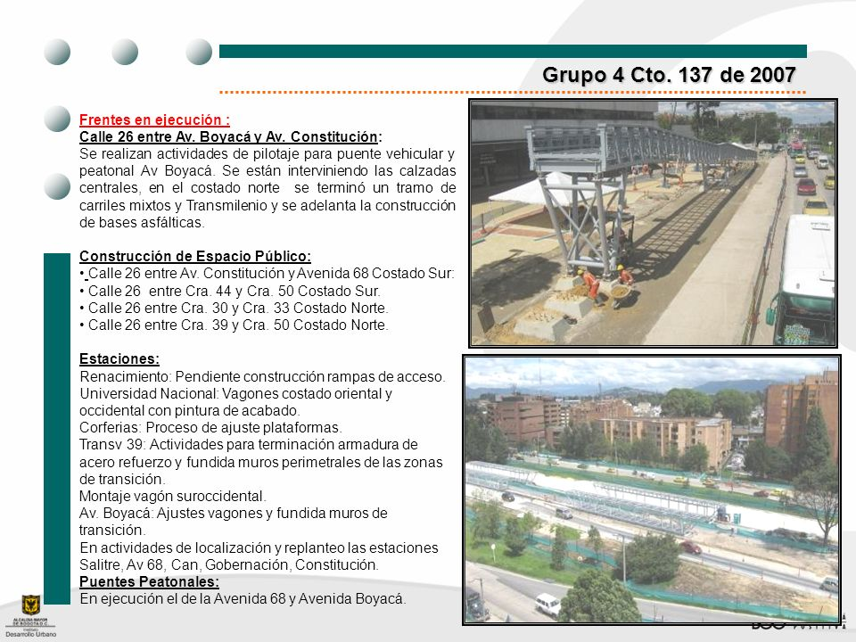 Grupo 4 Cto. 137 de 2007 Frentes en ejecución : Calle 26 entre Av. Boyacá y Av. Constitución: Se realizan actividades de pilotaje para puente vehicula