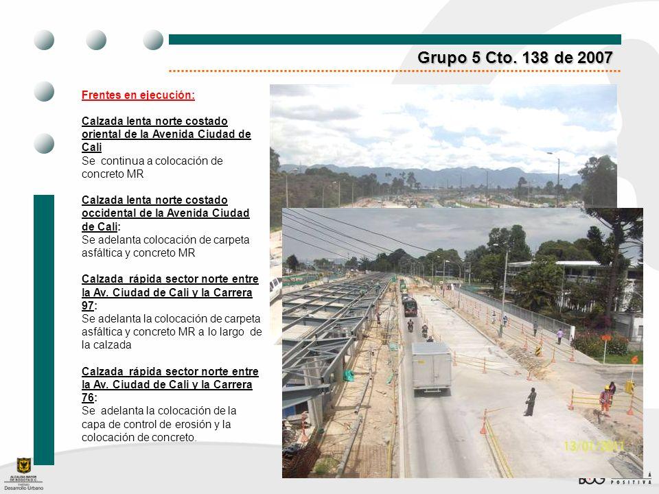 Grupo 5 Cto. 138 de 2007 Frentes en ejecución: Calzada lenta norte costado oriental de la Avenida Ciudad de Cali Se continua a colocación de concreto