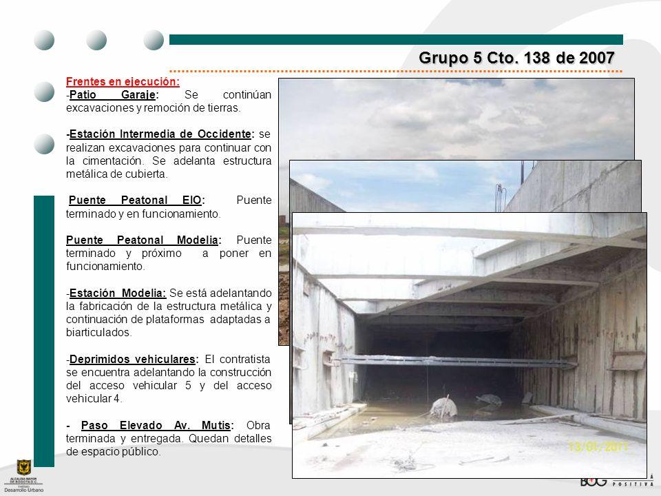 Grupo 5 Cto. 138 de 2007 Frentes en ejecución: -Patio Garaje: Se continúan excavaciones y remoción de tierras. -Estación Intermedia de Occidente: se r