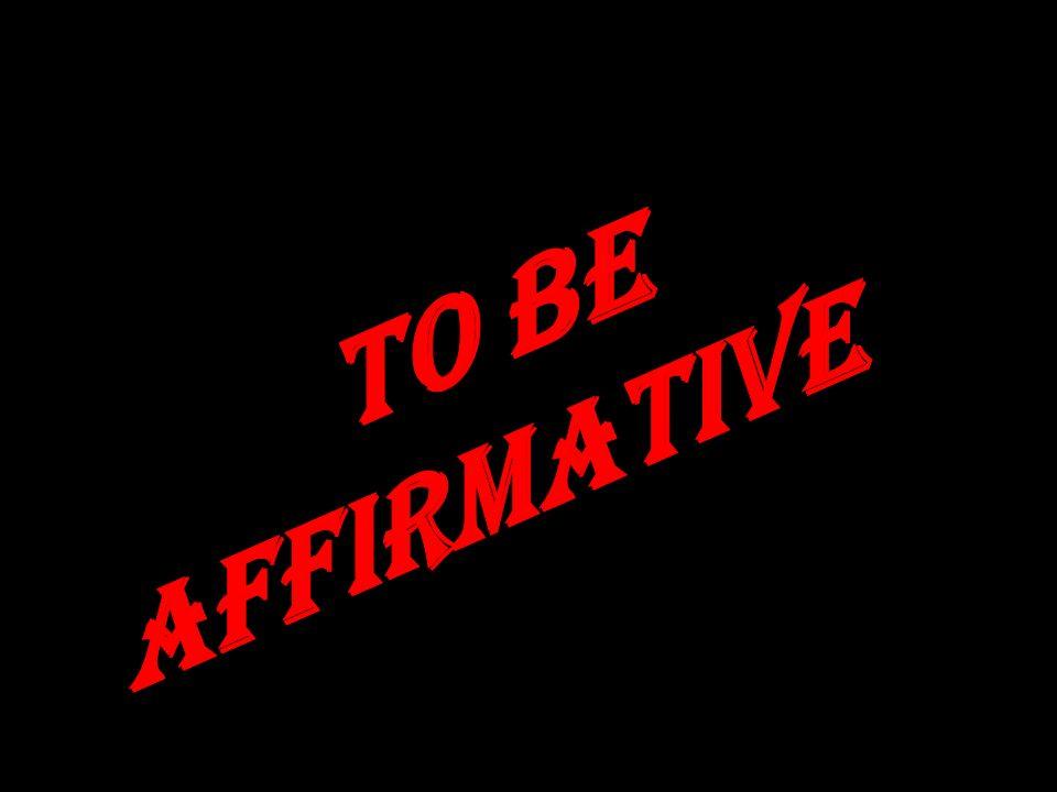 AFFIRMATIVE MEANS = POSITIVE + AFIRMAR SIGNIFICA : POSITIVO ; YO, REALIZO UNA ACCIÓN, Y ESA ACCION ES HECHA EN UN PRESENTE Y ES POSITIVA.