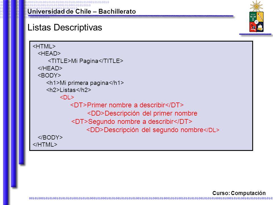 Curso: Computación Listas Descriptivas Universidad de Chile – Bachillerato Mi Pagina Mi primera pagina Listas Primer nombre a describir Descripción de