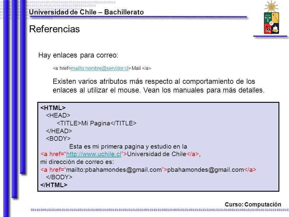 Curso: Computación Referencias Hay enlaces para correo: Mail mailto:nombre@servidor.cl Existen varios atributos más respecto al comportamiento de los