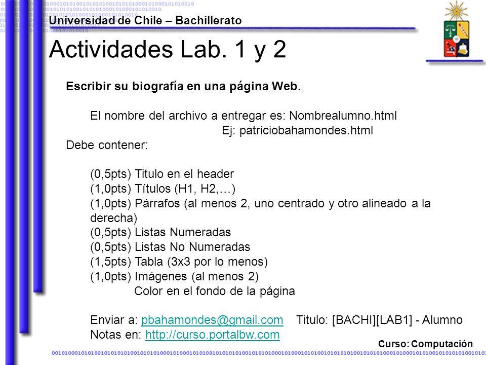 Curso: Computación Actividades Lab. 1 y 2 Escribir su biografía en una página Web. El nombre del archivo a entregar es: Nombrealumno.html Ej: patricio