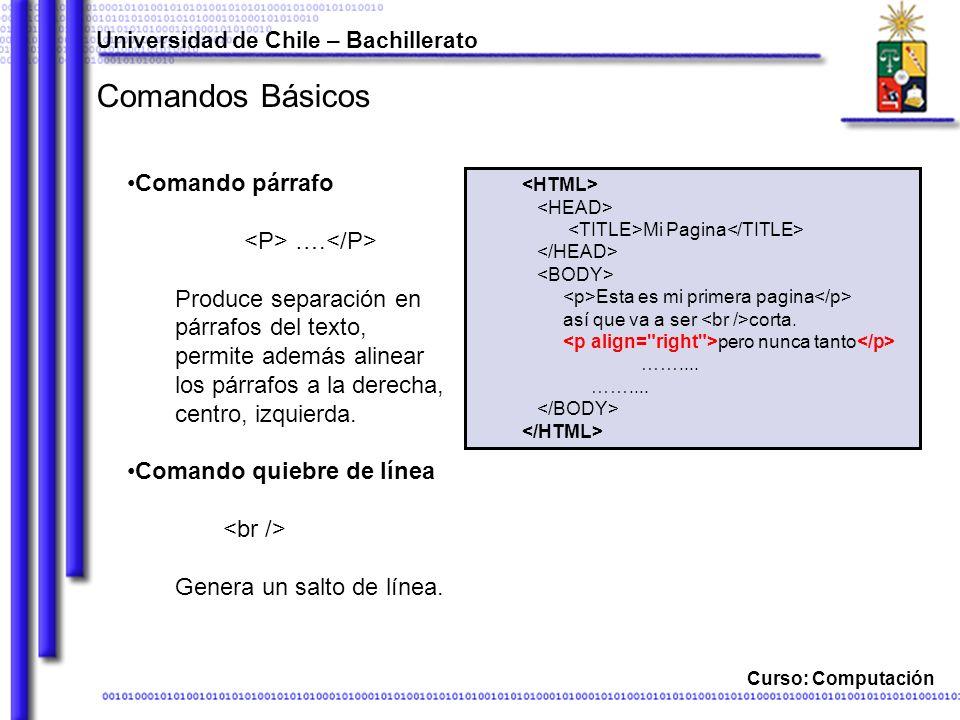 Curso: Computación Comandos Básicos Comando párrafo …. Produce separación en párrafos del texto, permite además alinear los párrafos a la derecha, cen