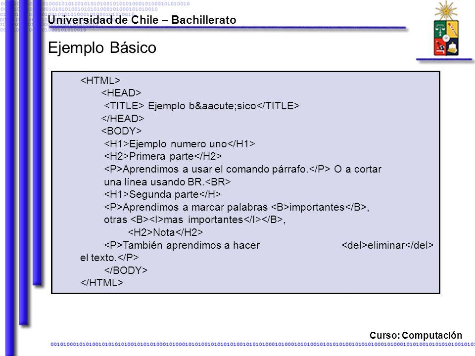 Curso: Computación Ejemplo Básico Universidad de Chile – Bachillerato Ejemplo básico Ejemplo numero uno Primera parte Aprendimos a usar el coma
