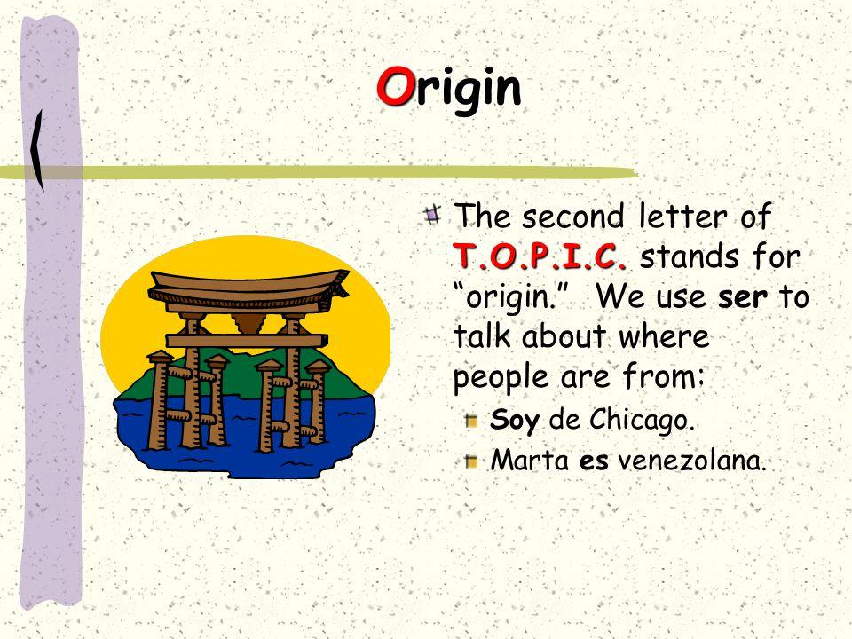 Origin T.O.P.I.C.The second letter of T.O.P.I.C. stands for origin.