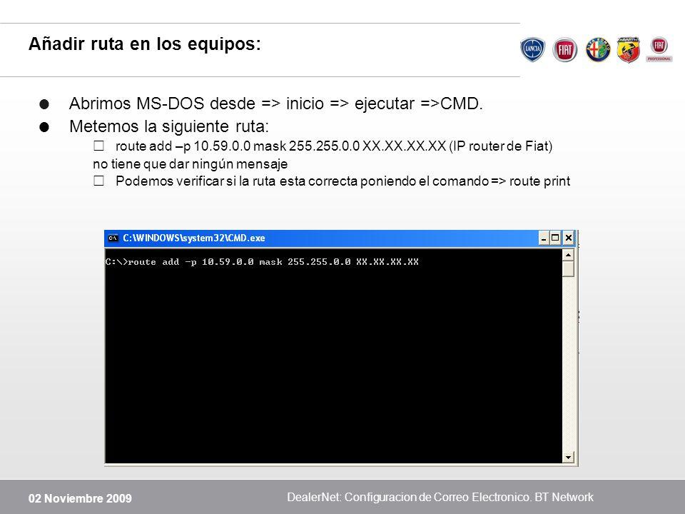 02 Noviembre 2009 DealerNet: Configuracion de Correo Electronico. BT Network Añadir ruta en los equipos: Abrimos MS-DOS desde => inicio => ejecutar =>