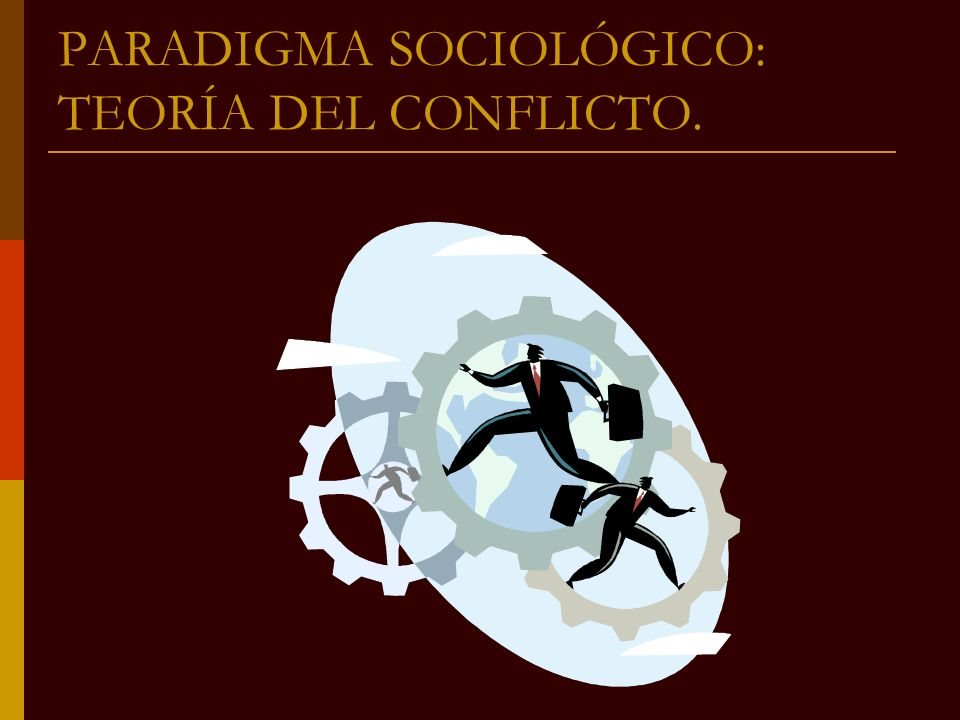 PARADIGMA SOCIOLÓGICO: TEORÍA DEL CONFLICTO.