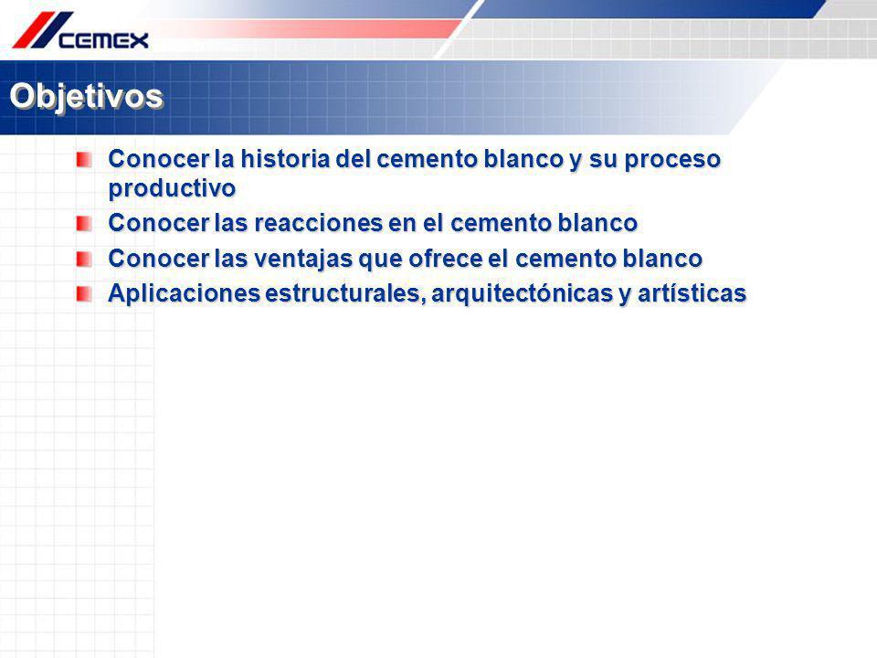 Objetivos Conocer la historia del cemento blanco y su proceso productivo Conocer las reacciones en el cemento blanco Conocer las ventajas que ofrece e