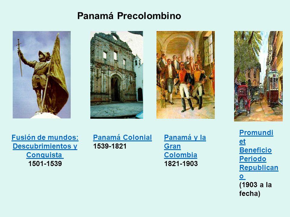 Panamá Precolombino Fusión de mundos: Descubrimientos y Conquista Descubrimientos y Conquista 1501-1539 Panamá Colonial Panamá Colonial 1539-1821 Pana