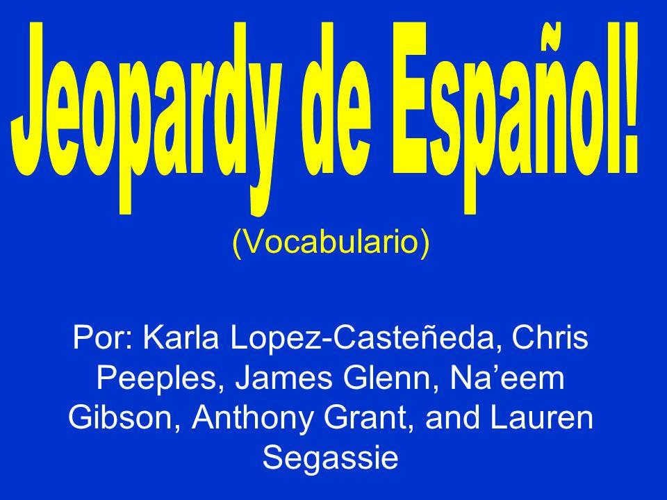 (Vocabulario) Por: Karla Lopez-Casteñeda, Chris Peeples, James Glenn, Naeem Gibson, Anthony Grant, and Lauren Segassie