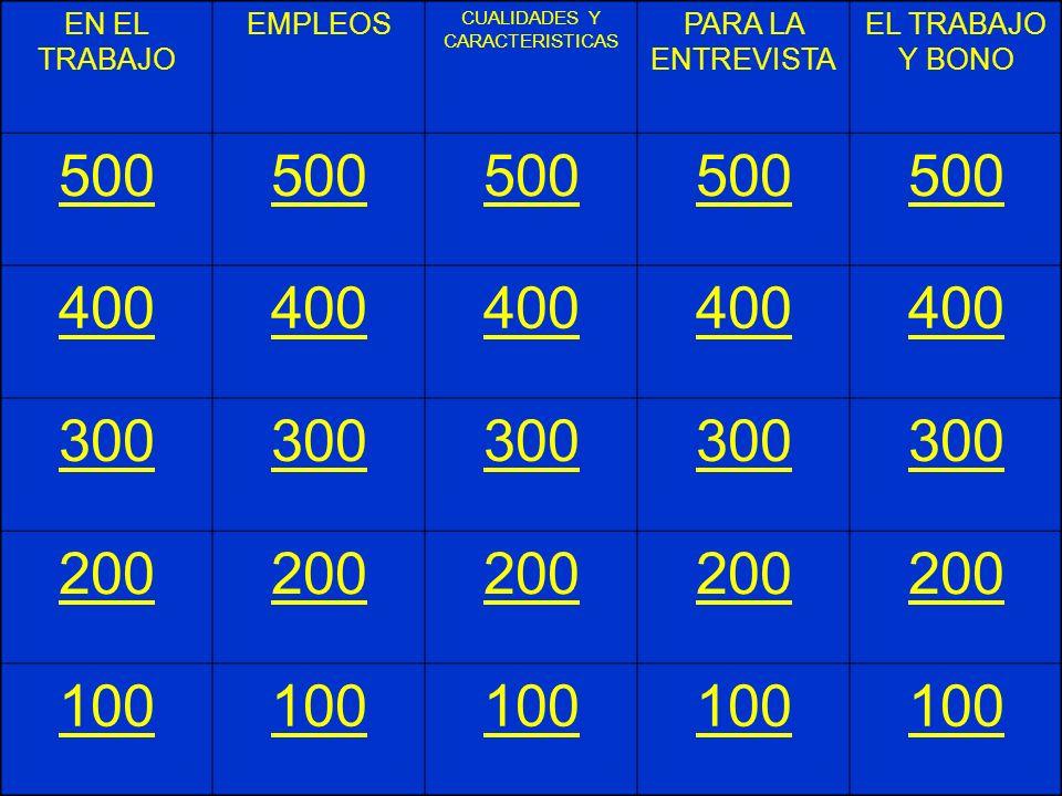 EN EL TRABAJO EMPLEOS CUALIDADES Y CARACTERISTICAS PARA LA ENTREVISTA EL TRABAJO Y BONO 500 400 300 200 100