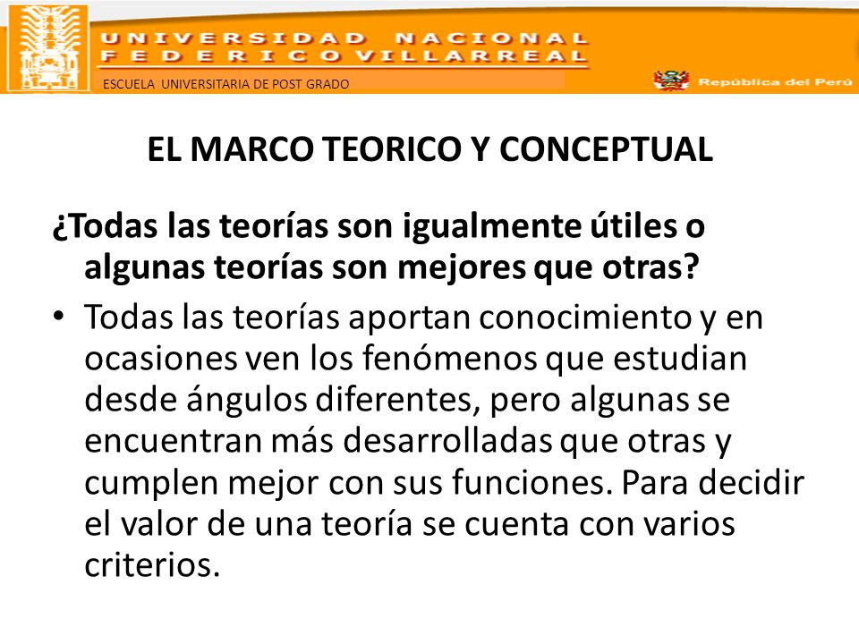 ESCUELA UNIVERSITARIA DE POST GRADO EL MARCO TEORICO Y CONCEPTUAL Criterios – Capacidad de descripción, explicación y predicción.