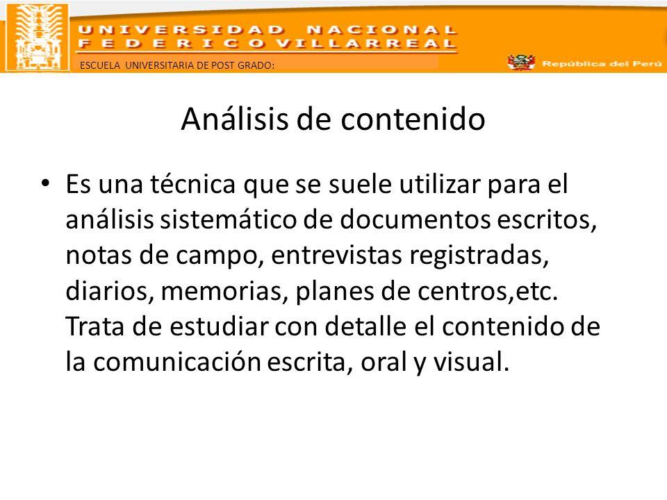 ESCUELA UNIVERSITARIA DE POST GRADO: Análisis de contenido Es una técnica que se suele utilizar para el análisis sistemático de documentos escritos, n