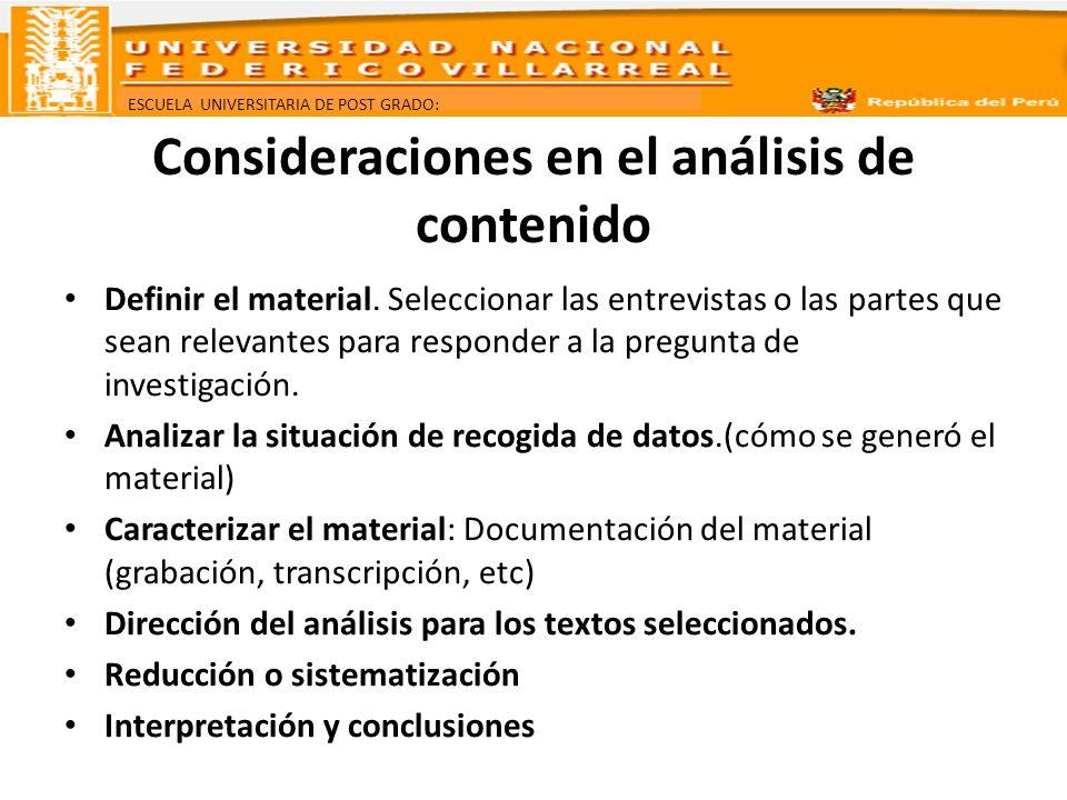ESCUELA UNIVERSITARIA DE POST GRADO: Consideraciones en el análisis de contenido Definir el material. Seleccionar las entrevistas o las partes que sea