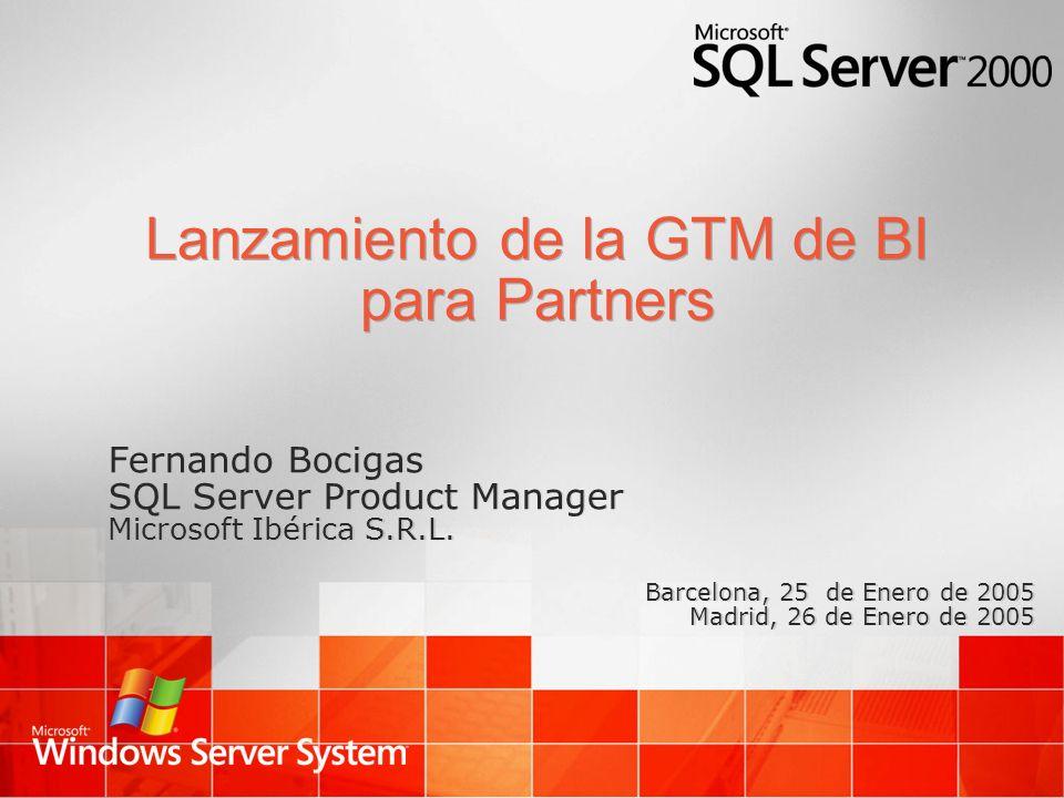 Lanzamiento de la GTM de BI para Partners Fernando Bocigas SQL Server Product Manager Microsoft Ibérica S.R.L. Barcelona, 25 de Enero de 2005 Madrid,