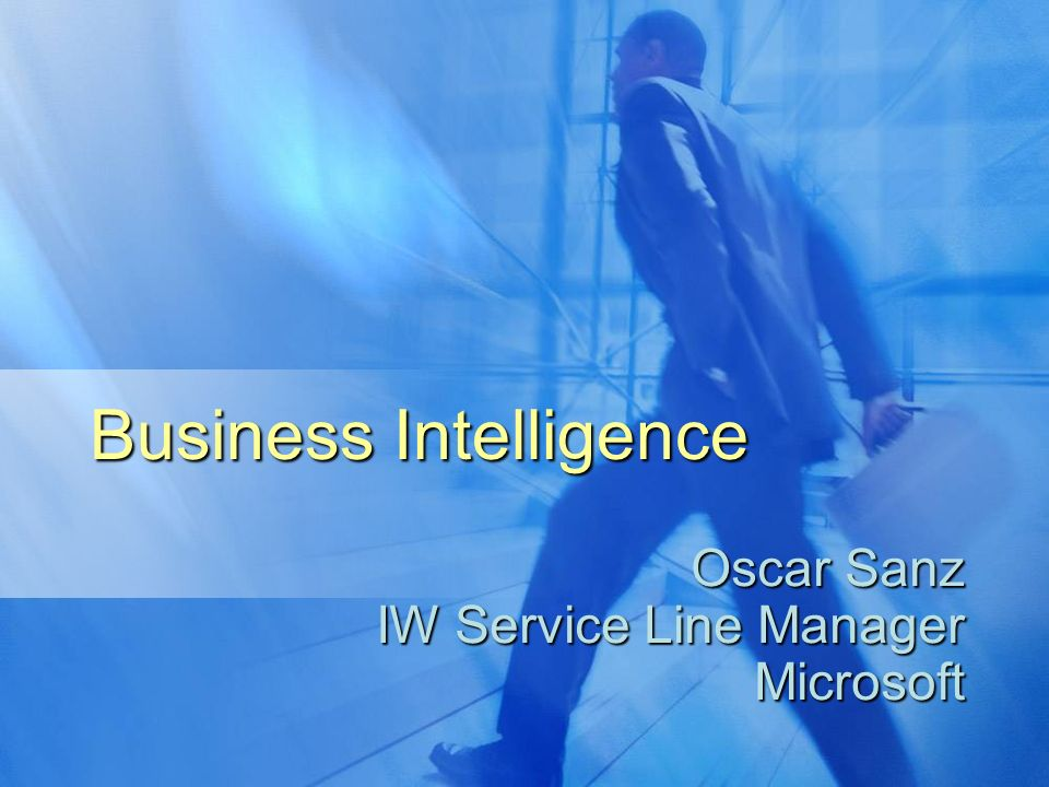 Business Intelligence Oscar Sanz IW Service Line Manager Microsoft