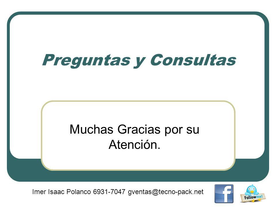 Preguntas y Consultas Muchas Gracias por su Atención. Imer Isaac Polanco 6931-7047 gventas@tecno-pack.net