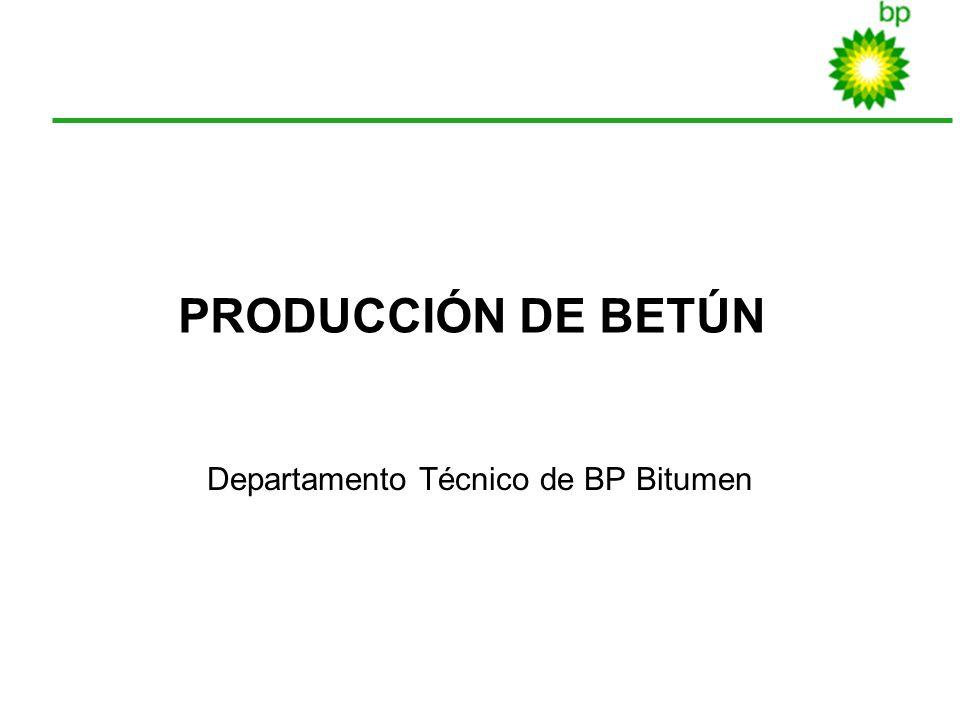 1 PRODUCCIÓN DE BETÚN Departamento Técnico de BP Bitumen
