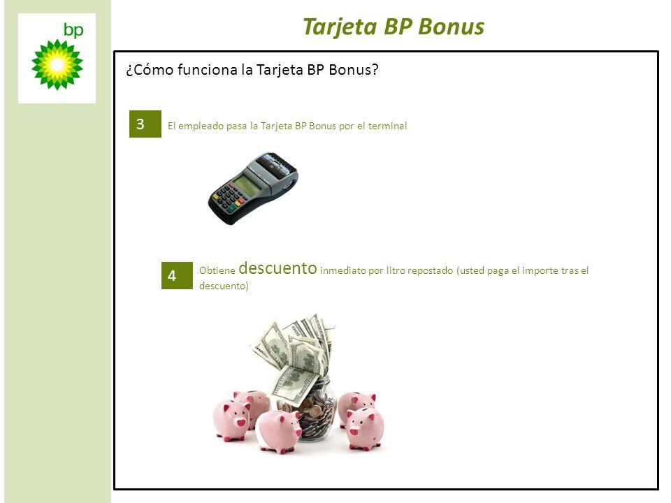 2 Tarjeta BP Bonus 3 El empleado pasa la Tarjeta BP Bonus por el terminal 4 Obtiene descuento inmediato por litro repostado (usted paga el importe tra