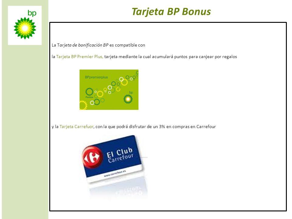 3 Tarjeta BP Bonus La Tarjeta de bonificación BP es compatible con la Tarjeta BP Premier Plus, tarjeta mediante la cual acumulará puntos para canjear