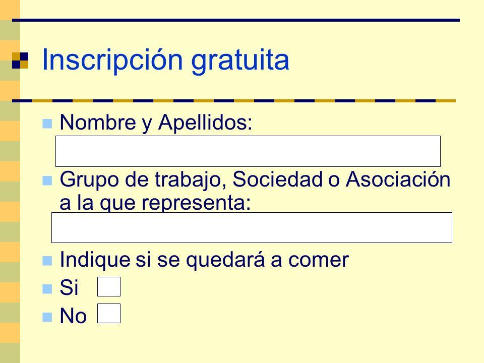 Inscripción gratuita Nombre y Apellidos: Grupo de trabajo, Sociedad o Asociación a la que representa: Indique si se quedará a comer Si No