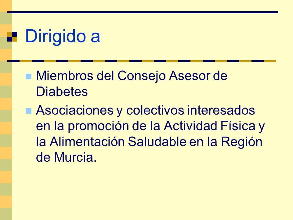 Dirigido a Miembros del Consejo Asesor de Diabetes Asociaciones y colectivos interesados en la promoción de la Actividad Física y la Alimentación Salu